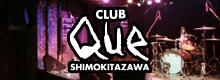CLUB Que SHIMOKITAZAWA